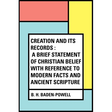 Creation and Its Records : A Brief Statement of Christian Belief with Reference to Modern Facts and Ancient Scripture - (Its Not A Fashion Statement Its A Deathwish)