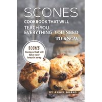 Scones Cookbook That Will Teach You Everything You Need to Know: Scones Recipes That Will Take Your Breath Away (Paperback)