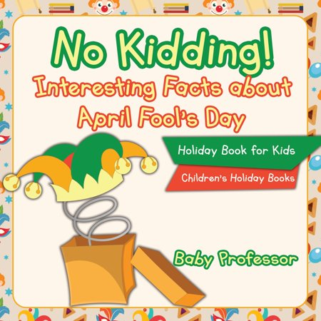 No Kidding! Interesting Facts about April Fool's Day - Holiday Book for Kids | Children's Holiday Books -