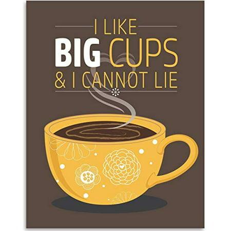 I Like Big Cups And I Cannot Lie - 11x14 Unframed Art Print - Great Coffee Shop Decor](Art Shops)