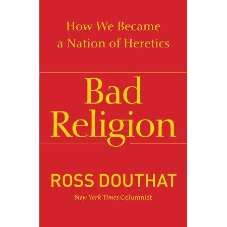 Bad Religion : How We Became a Nation of Heretics (Bad Religion No Control)