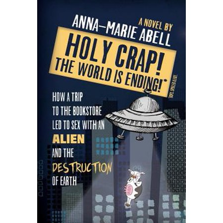 Holy Crap! the World Is Ending! : How a Trip to the Bookstore Led to Sex with an Alien and the Destruction of Earth](Carnival Bookstore)