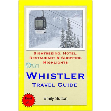 Whistler, British Columbia (Canada) Travel Guide - Sightseeing, Hotel, Restaurant & Shopping Highlights (Illustrated) - eBook