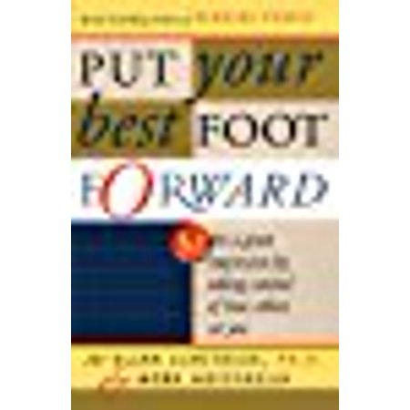 Put Your Best Foot Forward: Make a Great Impression by Taking Control of How Others See (Put Your Best Face Forward)