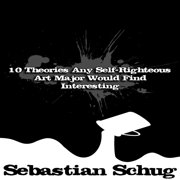 10 Theories Any Self-Righteous Art Major Would Find Interesting - Audiobook