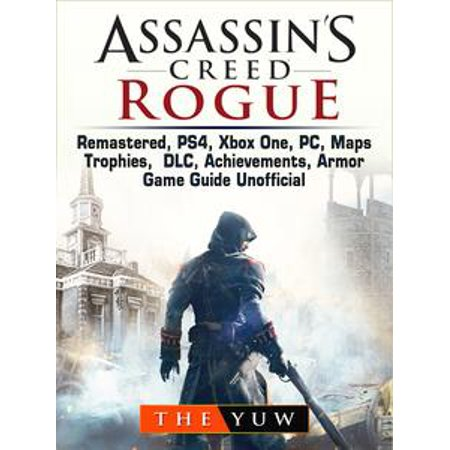 Assassins Creed Rogue, Remastered, PS4, Xbox One, PC, Maps, Trophies, DLC, Achievements, Armor, Game Guide Unofficial - eBook