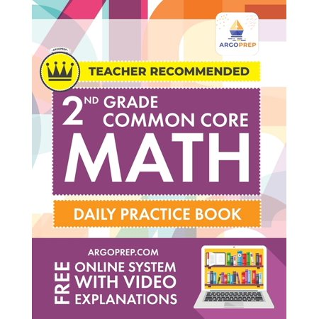 Common Core Math: 2nd Grade Common Core Math: Daily Practice Workbook - Part I: Multiple Choice 1000+ Practice Questions and Video Explanations Argo Brothers: Daily Practice Workbook 1000+ Practice Qu