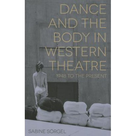 Dance and the Body in Western Theatre : 1948 to the Present