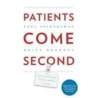 Patients Come Second: Leading Change by Changing the Way You Lead (Paperback)