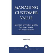 Managing Customer Value : Essentials of Product Quality, Customer Service, and Price Decisions