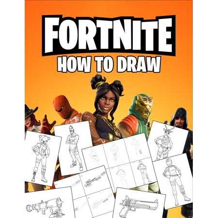 Fortnite How To Draw : How To Draw Fortnite Book. Fortnite Most Popular Characters and Weapons. Learn How To Draw With Easy Steps. Drawing Tutorial 2019 ()