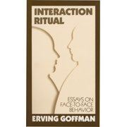 Interaction Ritual : Essays on Face-to-Face Behavior
