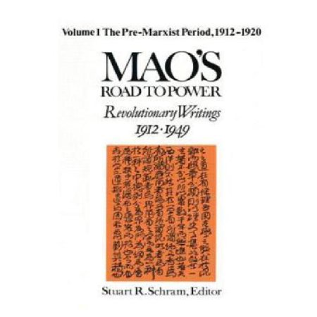 Mao's Road to Power - Revolutionary Writings, 1912-1949 Vol. I: The Pre-Marxist Period, 1912-1920