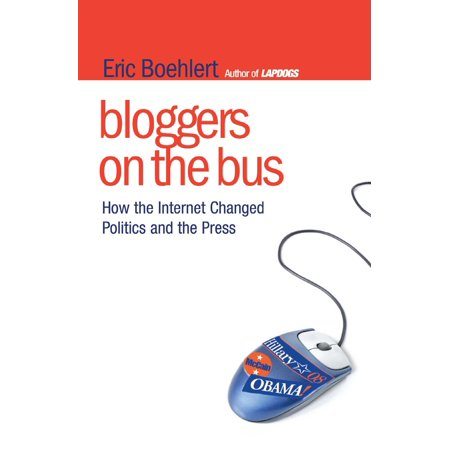 Bloggers On The Bus  How The Internet Changed Politics And The Press