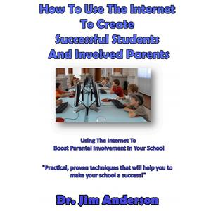 How to Use the Internet to Create Successful Students and Involved Parents - Audiobook