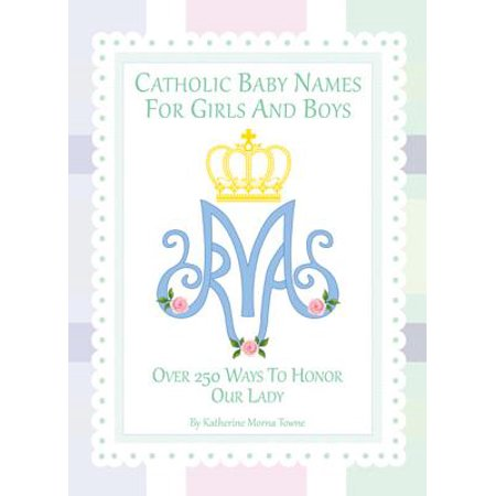 Catholic Baby Names for Girls and Boys : 250 Ways to Honor (Name For Christian Baby Boy With Meaning)