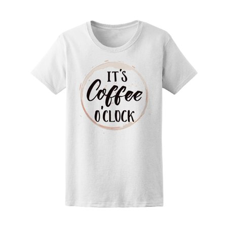 It's Coffee O'clock Funny Saying Tee Women's -Image by Shutterstock](Halloween Funny Sayings)