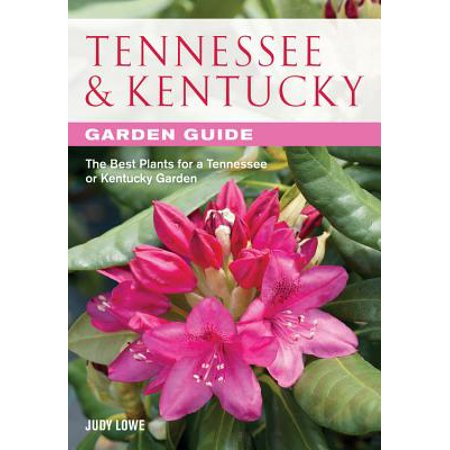 Tennessee & Kentucky Garden Guide : The Best Plants for a Tennessee or Kentucky