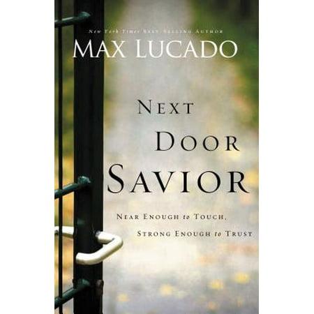 Next Door Savior : Near Enough to Touch, Strong Enough to Trust