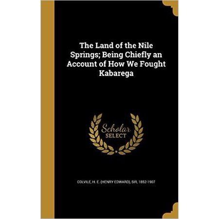 The Land of the Nile Springs; Being Chiefly an Account of How We Fought Kabarega - image 1 of 1