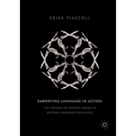 Embodying Language in Action : The Artistry of Process Drama in Second Language Education (Action Artistry Billet)