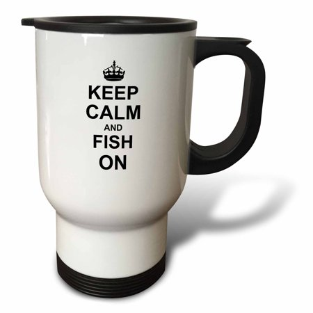 3dRose Keep Calm and Fish on - carry on fishing - gifts for fishermen fisherman - fun funny humor humorous, Travel Mug, 14oz, Stainless Steel