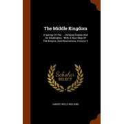 The Middle Kingdom : A Survey of the ... Chinese Empire and Its Inhabitants: With a New Map of the Empire, and Illustrations, Volume 2