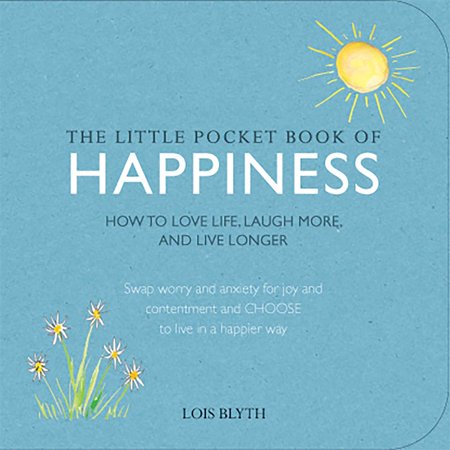 The Little Pocket Book of Happiness : How to love life, laugh more, and live