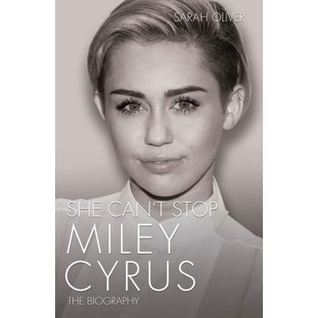 She Can't Stop : Miley Cyrus: The Biography