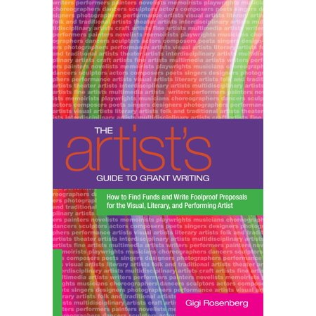 The Artist's Guide to Grant Writing : How to Find Funds and Write Foolproof Proposals for the Visual, Literary, and Performing