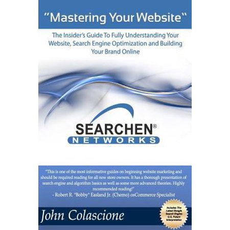 Mastering Your Website  Insiders Guide To Fully Understanding Your Website  Search Engine Optimization And Building Your Brand