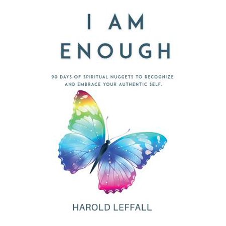 I Am Enough : 90 Days of Spiritual Nuggets to Recognize and Embrace Your Authentic Self