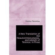 A New Translation of the Heautontimorumenos, and Adelphi of Terence : In Prose