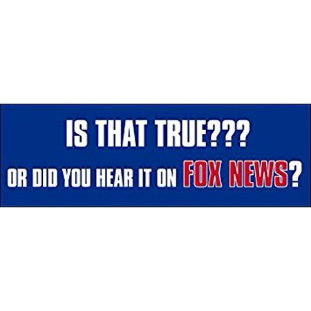 Is That True or Did You Hear it on FOX NEWS ? Sticker Decalic Size: 3 x 9  inch