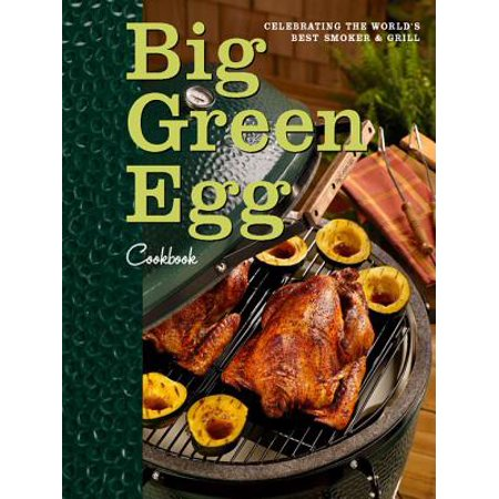 Big Green Egg Cookbook: Celebrating the World's Best Smoker and Grill - (Best Smoker For Beginners)