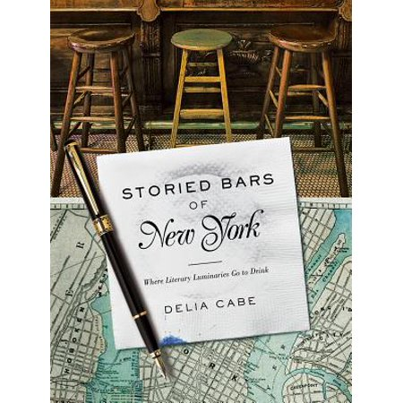 Storied Bars of New York: Where Literary Luminaries Go to Drink - eBook ()