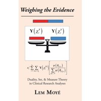 Weighing the Evidence: Duality, Set, & Measure Theory in Clinical Research Analyses (Hardcover)