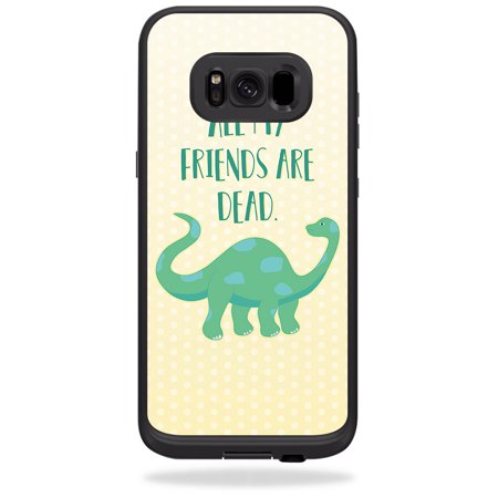 Skin For LifeProof Samsung Galaxy S8+ Plus fre Case - all my friends are dead   Protective, Durable, and Unique Vinyl cover   Easy To Apply, Remove, and Change (My Galaxy S8 Won T Turn On)