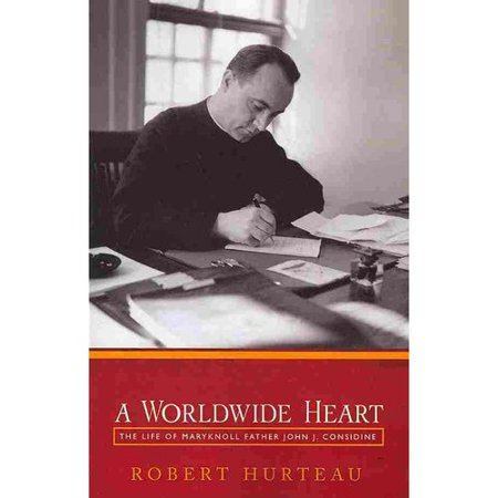 A Worldwide Heart: The Life of Maryknoll Father John J. Considine by