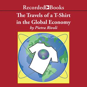 The Travels of a T-Shirt in a Global Economy - Audiobook