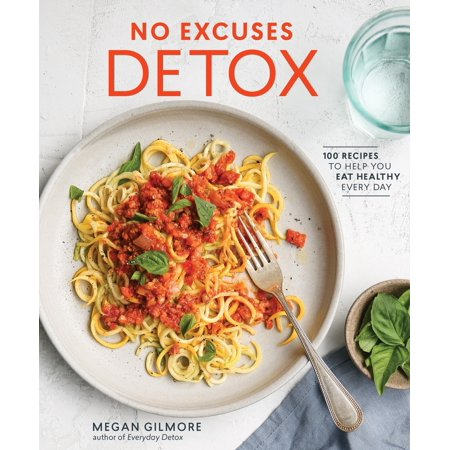 No Excuses Detox : 100 Recipes to Help You Eat Healthy Every