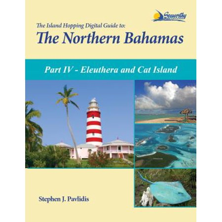 The Island Hopping Digital Guide To The Northern Bahamas - Part IV - Eleuthera and Cat Island - eBook