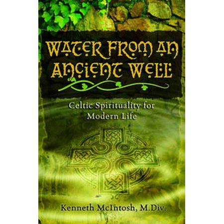 Water from an Ancient Well: Celtic Spirituality for Modern Life - eBook (Ancient Celtic Festival Halloween)