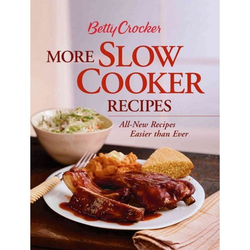 Betty Crocker More Slow Cooker Recipes: All-New Recipes Easier Than Ever