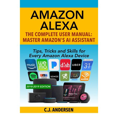 Amazon Alexa - eBook Amazon Alexa: The Complete User Manual to Amazons AI Assistant (Tips, Tricks and Skills for Every Amazon Alexa Device)Up to Date Alexa Guide for 2019/2020. The perfect compainion guide for every Amazon Alexa enabled device.