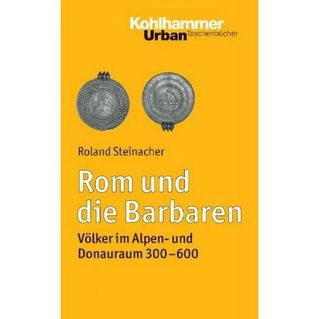Rom Und Die Barbaren: Volker Im Alpen- Und Donauraum 300-600