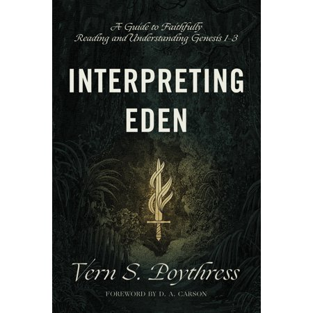 Interpreting Eden : A Guide to Faithfully Reading and Understanding Genesis