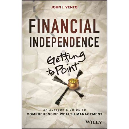 Financial Independence Getting To Point X  An Advisors Guide To Comprehensive Wealth Management