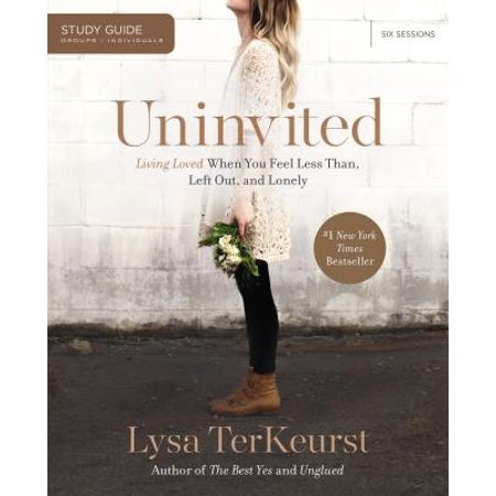 Uninvited : Living Loved When You Feel Less Than, Left Out, and (Learn To Be Alone Without Feeling Lonely)