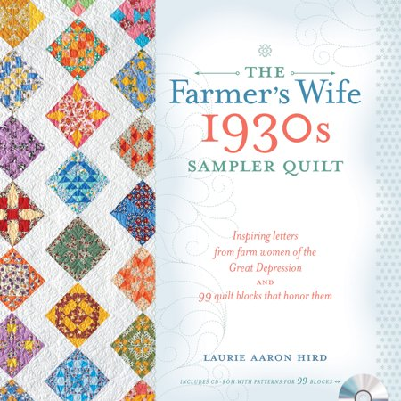 The Farmer's Wife 1930s Sampler Quilt : Inspiring Letters from Farm Women of the Great Depression and 99 Quilt Blocks That Honor Them